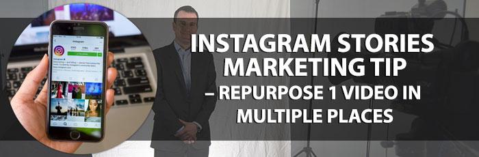 Instagram Stories Marketing Tip – Repurpose 1 Video In Multiple Places